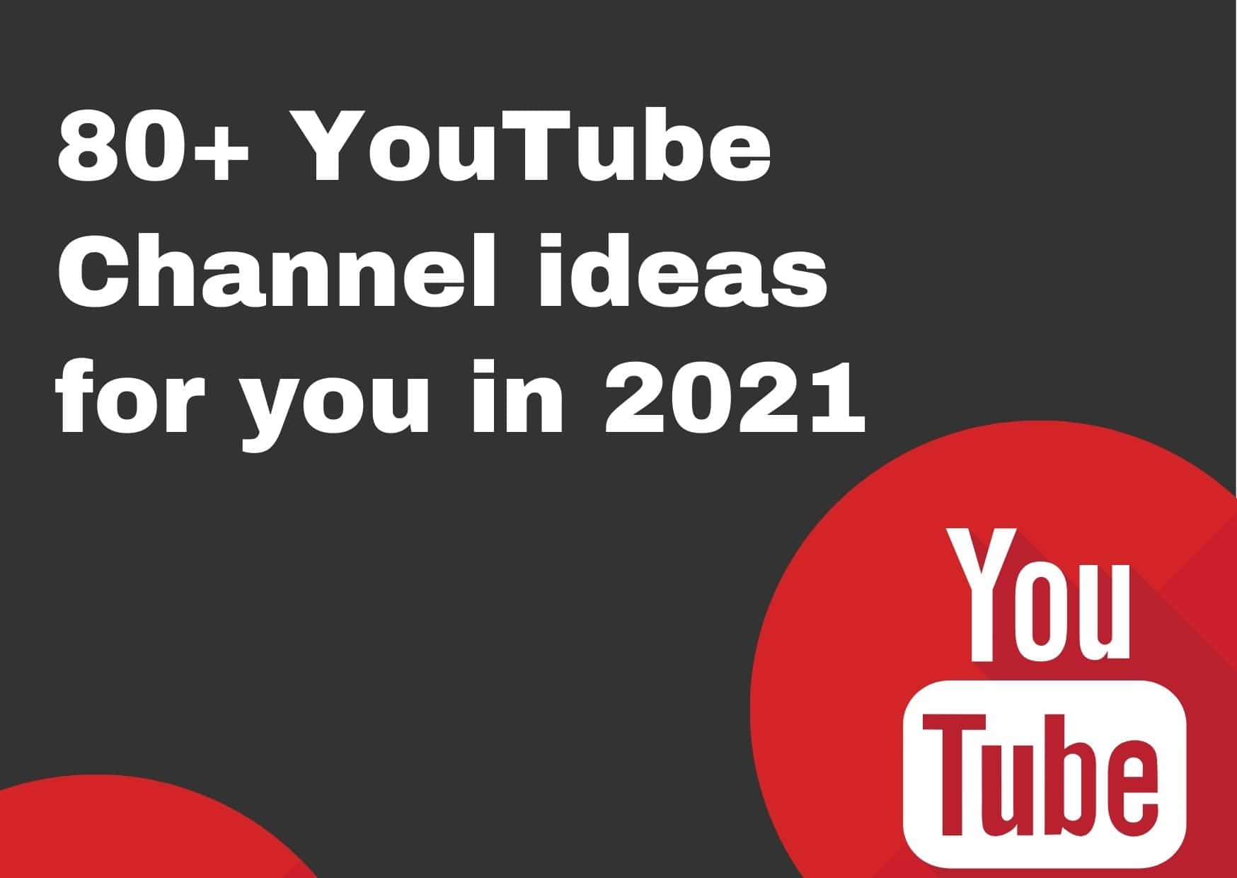 Latest 80+ YouTube Channel ideas for you in 2021