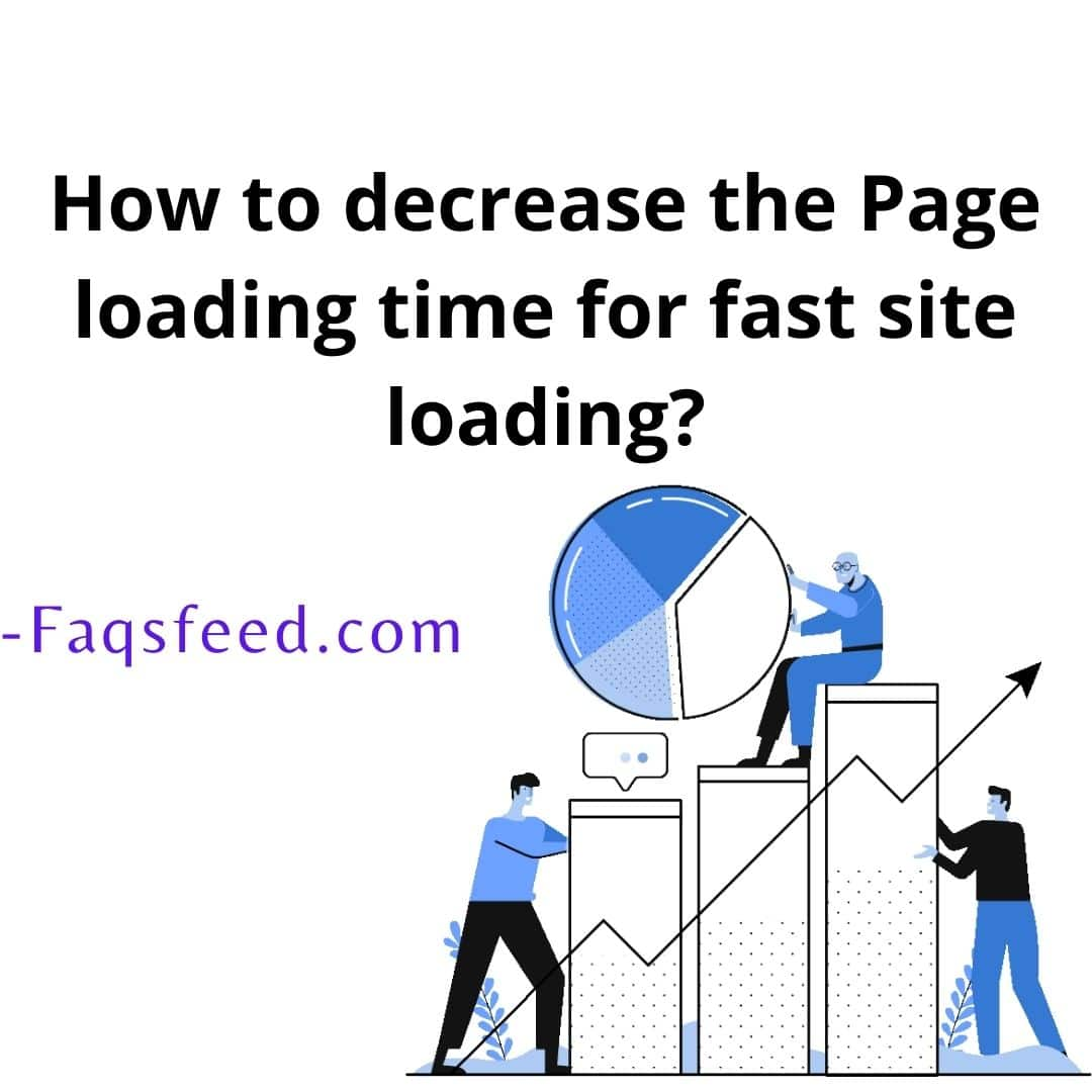 How to decrease the Page loading time for fast site loading